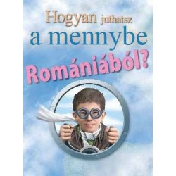 Hogyan juthatsz a mennybe Romániából?